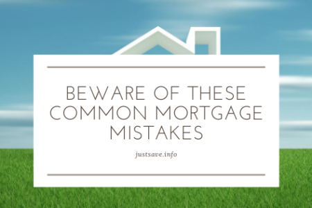 BEWARE OF THESE COMMON MORTGAGE MISTAKES