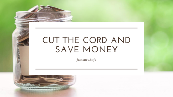 CUT THE CORD AND SAVE MONEY