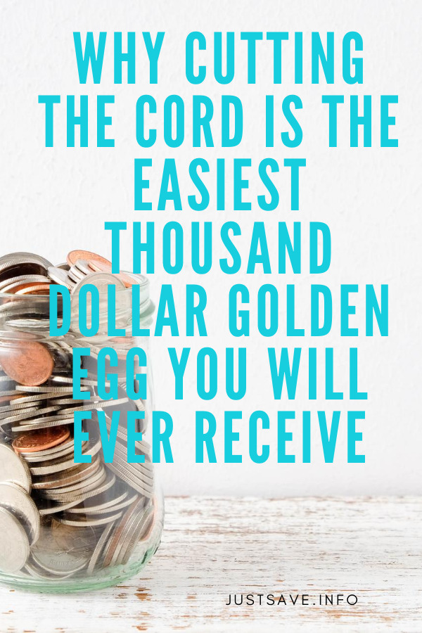 Why Cutting the Cord is the Easiest Thousand Dollar Golden Egg you will Ever Receive