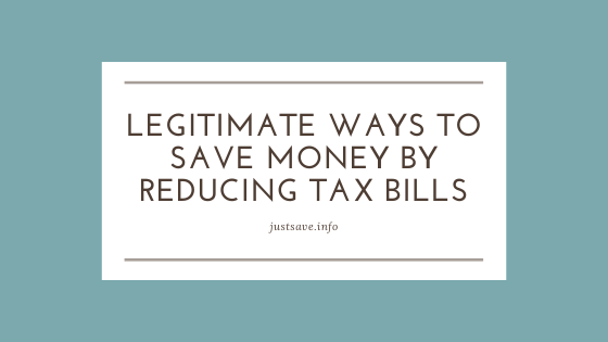 Legitimate Ways To Save Money By Reducing Tax Bills
