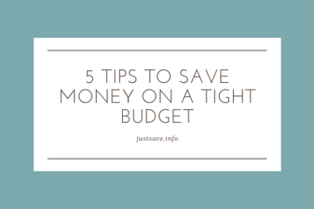 5 TIPS TO SAVE MONEY ON A TIGHT BUDGET