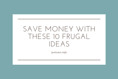 Save Money With These 10 Frugal Ideas