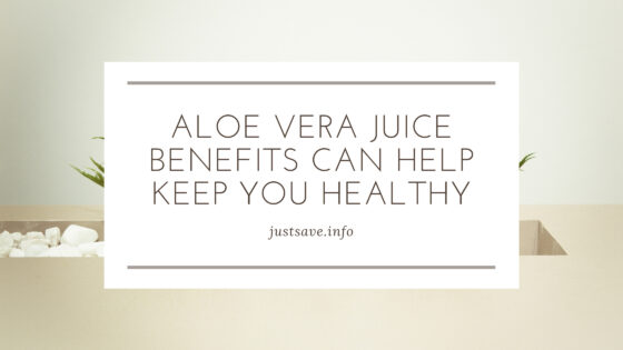 Aloe Vera Juice Benefits can Help Keep you Healthy
