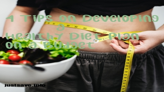 4 Tips on Developing a Healthy Diet Plan on a Budget