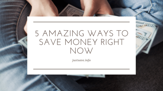 5 AMAZING WAYS TO SAVE MONEY RIGHT NOW